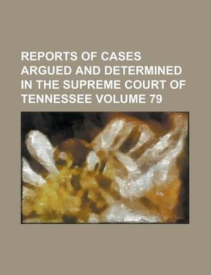 Reports of Cases Argued and Determined in the Supreme Court of Tennessee Volume 79