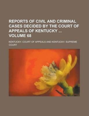 Reports of Civil and Criminal Cases Decided by the Court of Appeals of Kentucky Volume 68