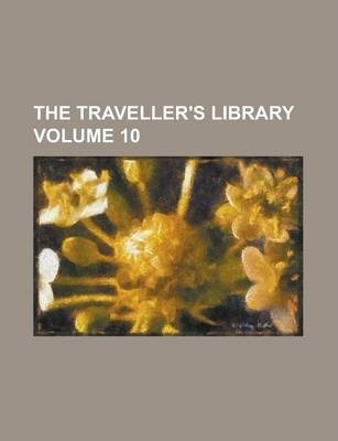 The Traveller's Library Volume 10