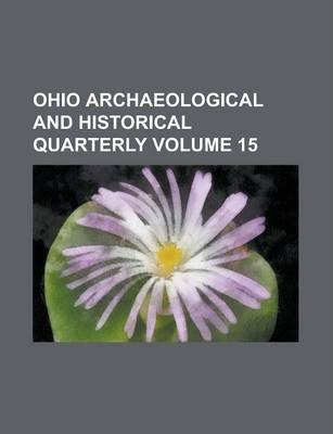 Ohio Archaeological and Historical Quarterly Volume 15