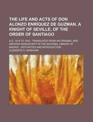 The Life and Acts of Don Alonzo Enriquez de Guzman, a Knight of Seville, of the Order of Santiago; A.D. 1518 to 1543