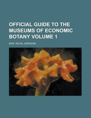 Official Guide to the Museums of Economic Botany Volume 1