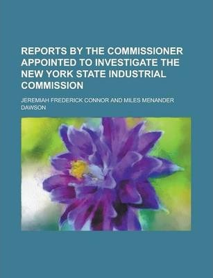Reports by the Commissioner Appointed to Investigate the New York State Industrial Commission
