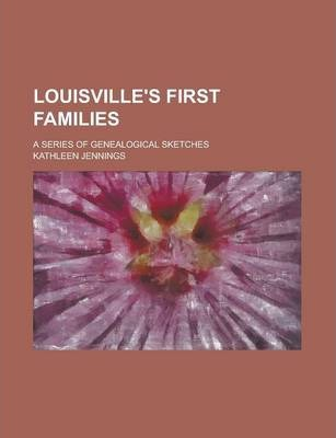 Louisville's First Families; A Series of Genealogical Sketches