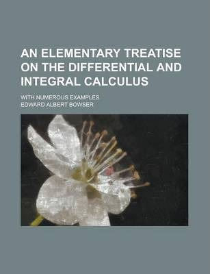 An Elementary Treatise on the Differential and Integral Calculus; With Numerous Examples