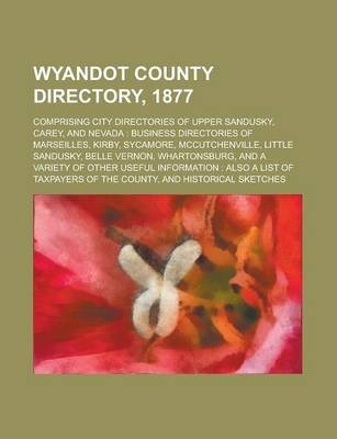 Wyandot County Directory, 1877; Comprising City Directories of Upper Sandusky, Carey, and Nevada