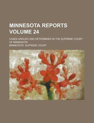 Minnesota Reports; Cases Argued and Determined in the Supreme Court of Minnesota Volume 24