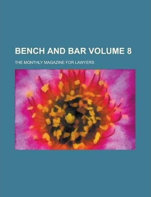 Bench and Bar; The Monthly Magazine for Lawyers Volume 8