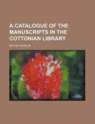 A Catalogue of the Manuscripts in the Cottonian Library