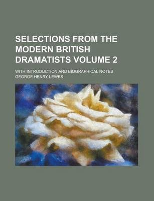 Selections from the Modern British Dramatists; With Introduction and Biographical Notes Volume 2