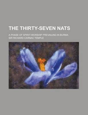 The Thirty-Seven Nats; A Phase of Spirit-Worship Prevailing in Burma