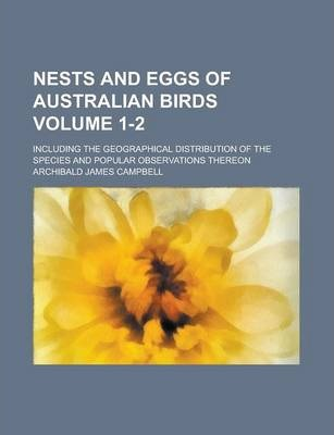 Nests and Eggs of Australian Birds; Including the Geographical Distribution of the Species and Popular Observations Thereon Volume 1-2