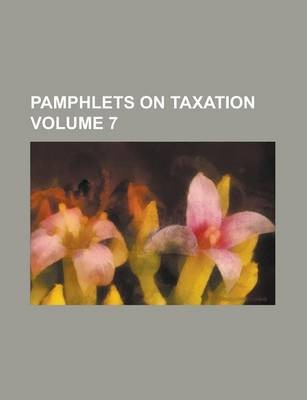 Pamphlets on Taxation Volume 7