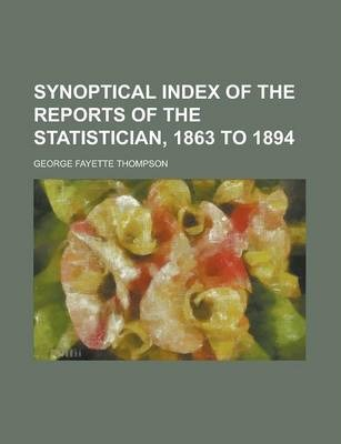 Synoptical Index of the Reports of the Statistician, 1863 to 1894