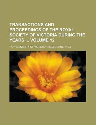 Transactions and Proceedings of the Royal Society of Victoria During the Years Volume 12