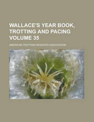 Wallace's Year Book, Trotting and Pacing Volume 35