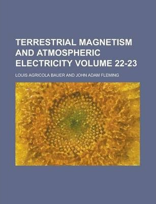 Terrestrial Magnetism and Atmospheric Electricity Volume 22-23