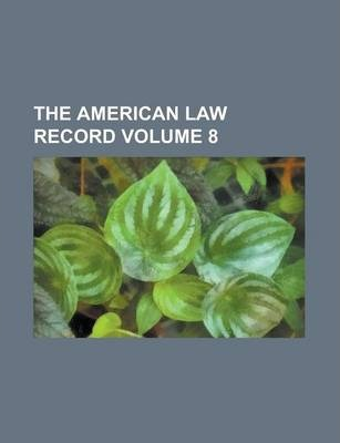 The American Law Record Volume 8