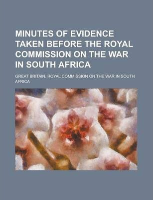 Minutes of Evidence Taken Before the Royal Commission on the War in South Africa Volume 2