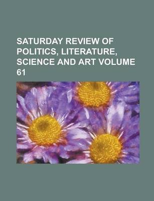Saturday Review of Politics, Literature, Science and Art Volume 61