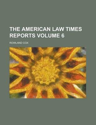 The American Law Times Reports Volume 6