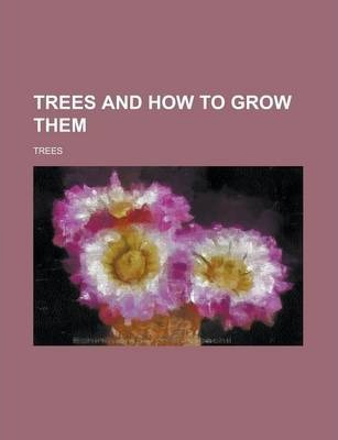Trees and How to Grow Them