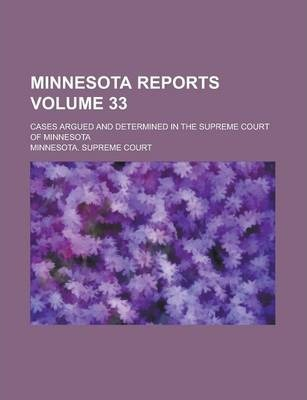 Minnesota Reports; Cases Argued and Determined in the Supreme Court of Minnesota Volume 33