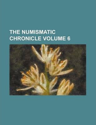 The Numismatic Chronicle Volume 6