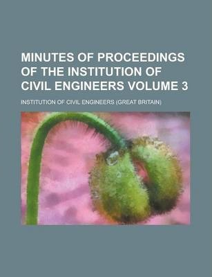 Minutes of Proceedings of the Institution of Civil Engineers Volume 3