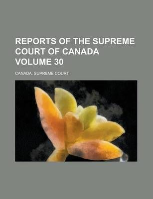 Reports of the Supreme Court of Canada Volume 30