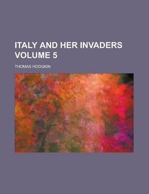 Italy and Her Invaders Volume 5