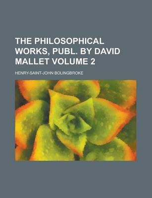 The Philosophical Works, Publ. by David Mallet Volume 2