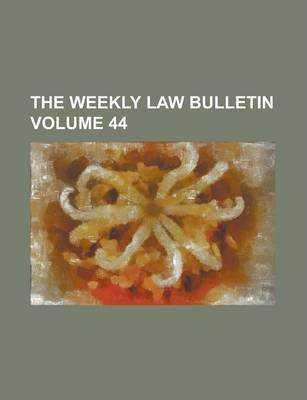 The Weekly Law Bulletin Volume 44