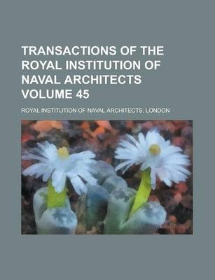 Transactions of the Royal Institution of Naval Architects Volume 45