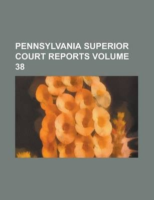 Pennsylvania Superior Court Reports Volume 38