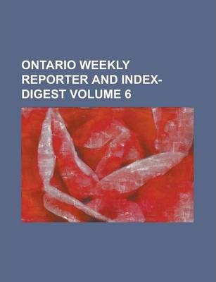 Ontario Weekly Reporter and Index-Digest Volume 6