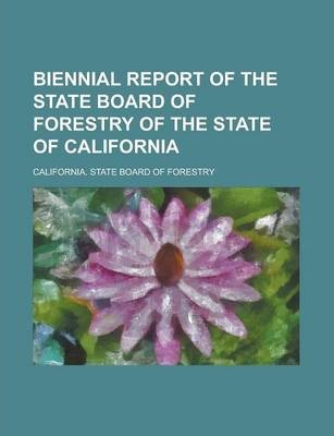 Biennial Report of the State Board of Forestry of the State of California