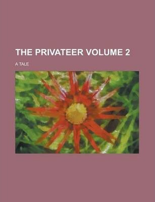 The Privateer; A Tale Volume 2