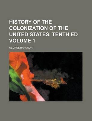 History of the Colonization of the United States. Tenth Ed Volume 1