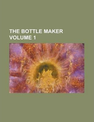 The Bottle Maker Volume 1