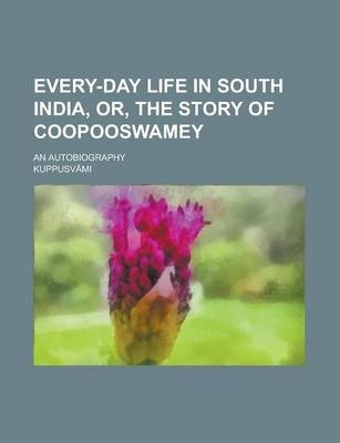 Every-Day Life in South India, Or, the Story of Coopooswamey; An Autobiography