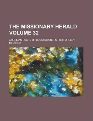 The Missionary Herald Volume 32