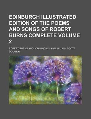 Edinburgh Illustrated Edition of the Poems and Songs of Robert Burns Complete Volume 2