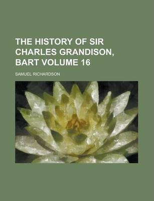 The History of Sir Charles Grandison, Bart Volume 16