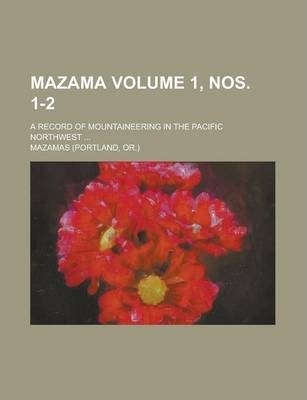 Mazama; A Record of Mountaineering in the Pacific Northwest ... Volume 1, Nos. 1-2