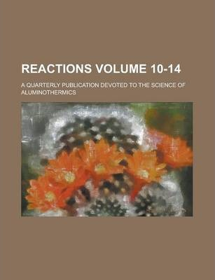 Reactions; A Quarterly Publication Devoted to the Science of Aluminothermics Volume 10-14