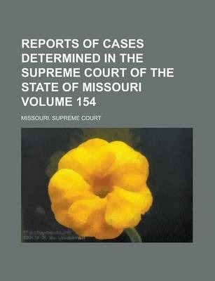 Reports of Cases Determined in the Supreme Court of the State of Missouri Volume 154