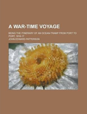 A War-Time Voyage; Being the Itinerary of an Ocean-Tramp from Port to Port, 1916-17