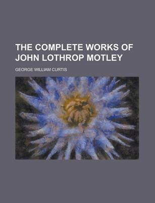 The Complete Works of John Lothrop Motley