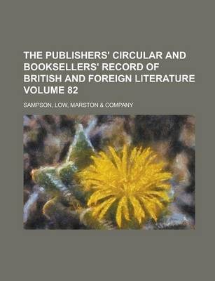 The Publishers' Circular and Booksellers' Record of British and Foreign Literature Volume 82